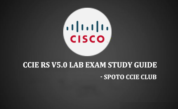 CCIE RS v5.0 LAB Exam Study Guide